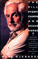 The Pill, Pygmy Chimps, and Degas' Horse: The Autobiography of Carl Djerassi