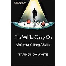 The Will to Carry On : Challenges of Young Athletes by Tarhonda White (2012,...