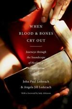 When Blood and Bones Cry Out : Journeys Through the Soundscape of Healing and Re