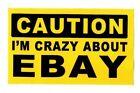 CAUTION  I'M CRAZY ABOUT  EBAY ,Bumper Sticker (5 x 3 Inches)