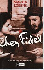 CHER FIDEL Mon amour, ma trahison, par Marita LORENZ, Editions L'ARCHIPEL
