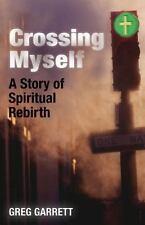 Crossing Myself: A Story of Spiritual Rebirth, Garrett, Greg Book