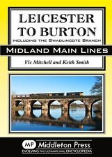 Leicester to Burton: Including the Swadlincote Branch (Midland Main Lines)