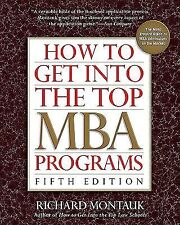 How to Get Into the Top MBA Programs, 5th Edition by Montauk J.D., Richard in U