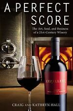 A Perfect Score: The Art, Soul, and Business of a 21st-Century Winery-ExLibrary
