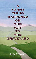 A Funny Thing Happened On The Way To The Graveyard, Stewart, Alex   Used Book, F