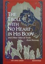 The Troll with No Heart in His Body and Other Tales of Trolls from Norway (Hardb