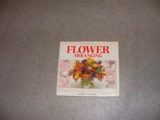 A step by step guide to flower arranging book by J.Newdick and N.Sutherland