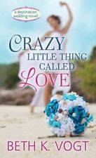 Crazy Little Thing Called Love : A Destination Wedding Novel  (ExLib)