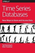 Time Series Databases: New Ways to Store and Access Data: By Dunning, Ted Fri...