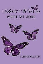 I Don't Want to Write No More by Latrice Walker (2007, Paperback)