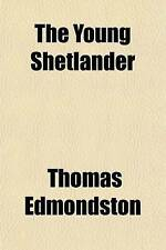 The Young Shetlander; Or Shadow Over the Sunshine, Being Life and Letters of Th