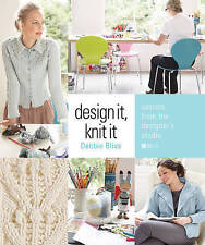 Design It, Knit It: Secrets from the Designer's Studio by Bliss, Debbie