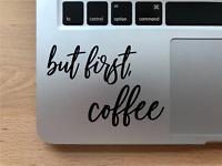 But First Coffee - Vinyl Decal Sticker for Car Laptop Window Journal