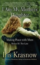 I Am My Mother's Daughter: Making Peace With Mom Before -- Its Too Late
