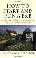 How to Start and Run a B&B: All You Need to Know to Make Money from Your Dream,