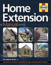 Home Extension Manual: The Step-by-step Guide to Planning, Managing and Build.