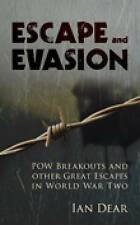 Escape and Evasion: POW Breakouts and Other Great Escapes in World War Two,Ian D