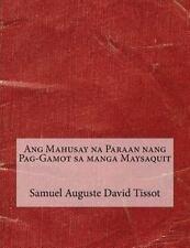 Ang Mahusay Na Paraan Nang Pag-Gamot Sa Manga Maysaquit by Samuel Auguste...
