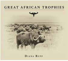 Great African Trophies By Diana Rupp Safari Africa hunting Lion Elephant Leopard