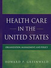 Health Care in the United States: Organization, Management, and Policy
