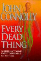 Every Dead Thing: A Charlie Parker Thriller: 1 by Connolly, John Hardback Book