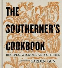 The Southerner's Cookbook : Classic Recipes to Feed the Soul by Garden and...