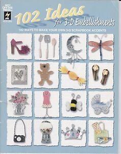 102 Ideas for 3-D Embellishments - Hot off the Press