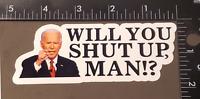 Will You Shut Up, Man!? Vinyl Sticker Decal Donald Trump Joe Biden Debate 2020
