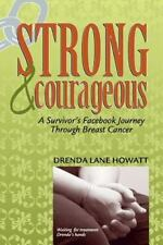 Strong and Courageous: A Survivor's Facebook Journey Through Breast Cancer by H