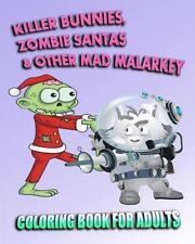 Coloring Book for Adults: Killer Bunnies, Zombie Santas and Other Mad...