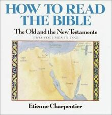 How to Read the Bible: The Old and New Testaments (2 Volumes in One), Charpentie