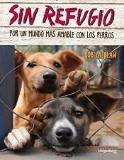 Sin Refugio : Por un Mundo Más Amable con Los Perros by Rob Laidlaw (2016,...