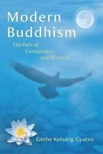 Modern Buddhism: The Path of Compassion and Wisdom by Geshe Kelsang Gyatso