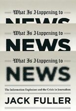 What Is Happening to News: The Information Explosion and the Crisis in by Fuller