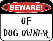 """Beware of Dog Owner"" Laminated Funny Sign"
