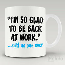 Funny novelty mug cup I'M SO GLAD TO BE BACK TO WORK + Free gift box