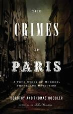 The Crimes of Paris : A True Story of Murder, Theft, and Detection by Dorothy Ho