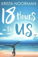 18 Hours to Us, Paperback by Noorman, Krista, Brand New, Free shipping in the US