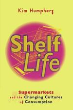 Shelf Life: Supermarkets and the Changing Cultu, Humphery, Kim,,