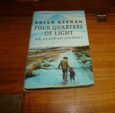 FOUR QUARTERS OF LIGHT-AN ALASKAN JOURNEY BY BRIAN KEENAN-SIGNED COPY