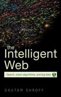 The Intelligent Web: Search, smart algorithms, and big data