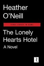 The Lonely Hearts Hotel : A Novel by Heather O'Neill (2017, Hardcover)