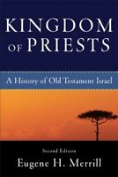 Kingdom of Priests : A History of Old Testament Israel, Paperback by Merrill,...