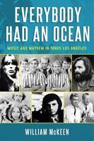 Everybody Had an Ocean: Music and Mayhem in 1960s Los Angeles William McKeen