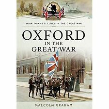 Oxford in the Great War 1914-1918 Pen & Sword Malcolm Graham