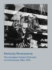 Kentucky Renaissance : The Lexington Camera Club and Its Community, 1954-1974...