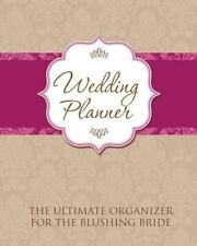 Wedding Planner : The Ultimate Organizer for the Blushing Bride: By Speedy Pu...