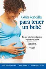 Guia Sencilla Para Tener un Bebe: Todo Lo Que Debes Saber = The Simple Guide to