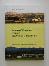 Schloss Weinzierl und das Francisco Josephinum Erwin Haselberger